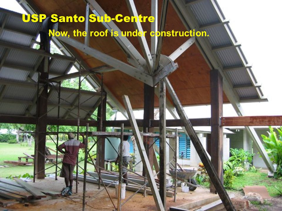 USP Santo Sub-Centre Now, the roof is under construction.