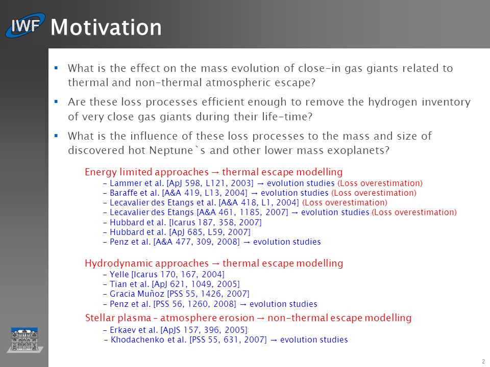 IWF Graz … Motivation  What is the effect on the mass evolution of close-in gas giants related to thermal and non-thermal atmospheric escape.