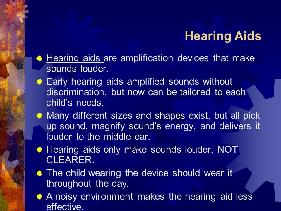 Hearing Aids  Hearing aids are amplification devices that make sounds louder.