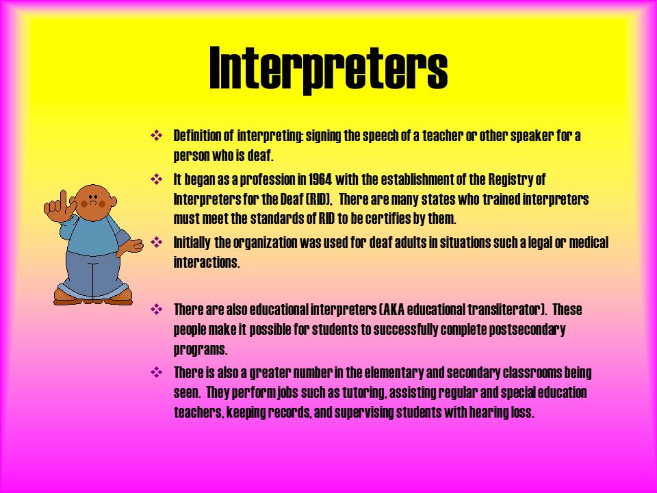 Interpreters  Definition of interpreting: signing the speech of a teacher or other speaker for a person who is deaf.