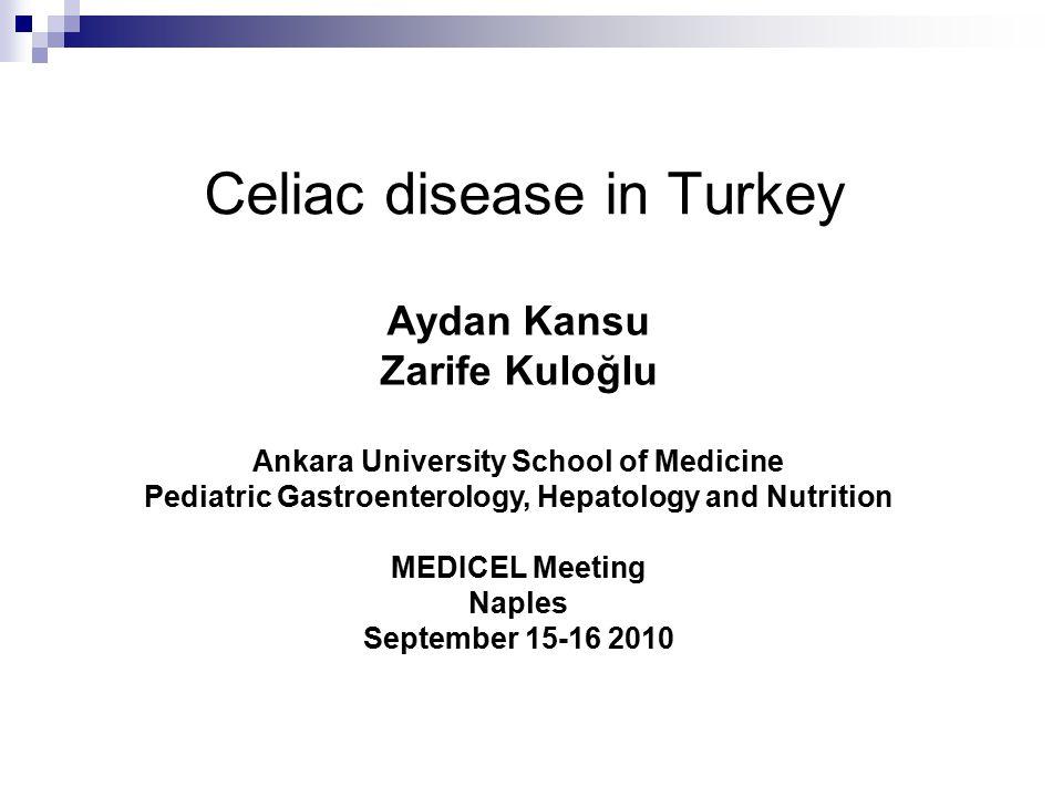 Celiac disease in Turkey Aydan Kansu Zarife Kuloğlu Ankara University School of Medicine Pediatric Gastroenterology, Hepatology and Nutrition MEDICEL Meeting Naples September 15-16 2010