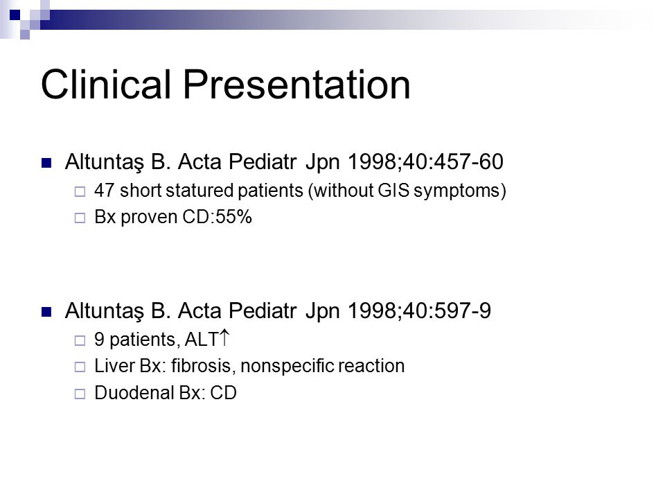 Clinical Presentation Altuntaş B. Acta Pediatr Jpn 1998;40:457-60  47 short statured patients (without GIS symptoms)  Bx proven CD:55% Altuntaş B. A