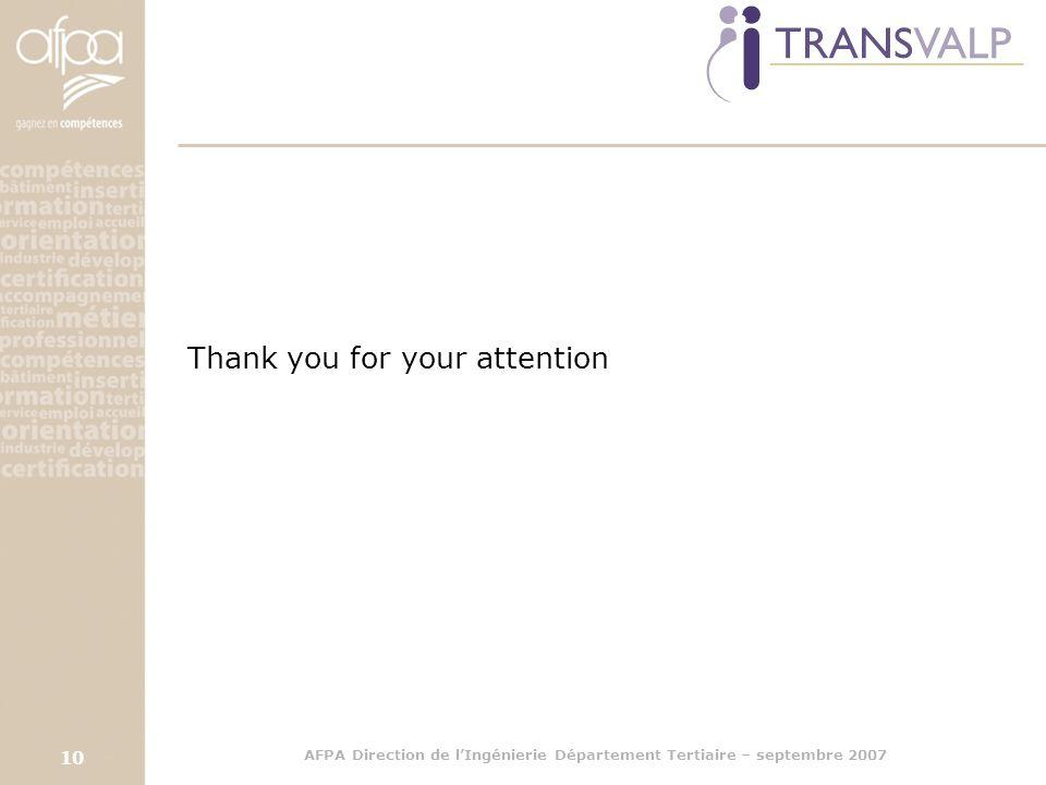 AFPA Direction de l'Ingénierie Département Tertiaire – septembre 2007 10 Thank you for your attention