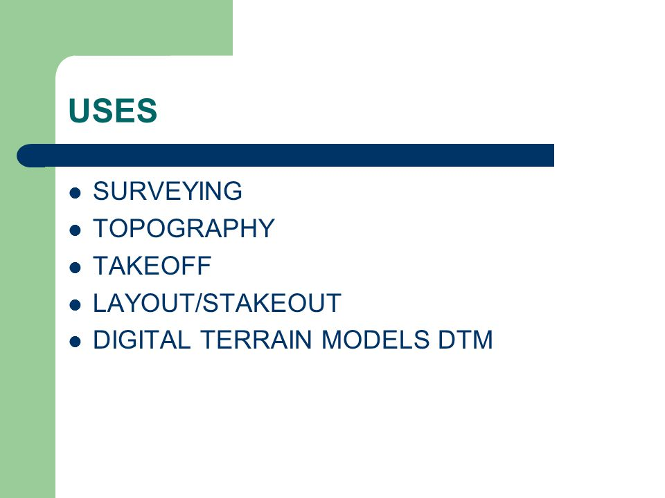 USES SURVEYING TOPOGRAPHY TAKEOFF LAYOUT/STAKEOUT DIGITAL TERRAIN MODELS DTM