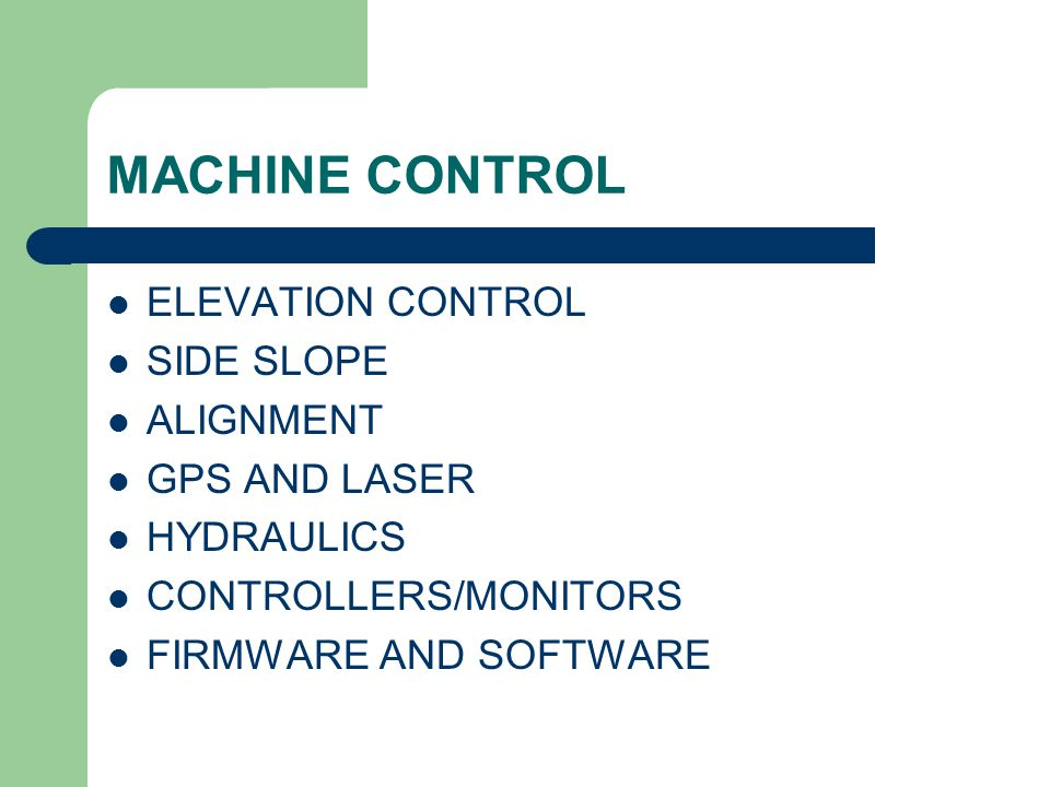 MACHINE CONTROL ELEVATION CONTROL SIDE SLOPE ALIGNMENT GPS AND LASER HYDRAULICS CONTROLLERS/MONITORS FIRMWARE AND SOFTWARE