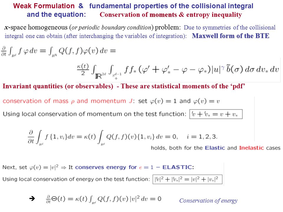 Weak Formulation & fundamental properties of the collisional integral moments and the equation: Conservation of moments & entropy inequality Maxwell f