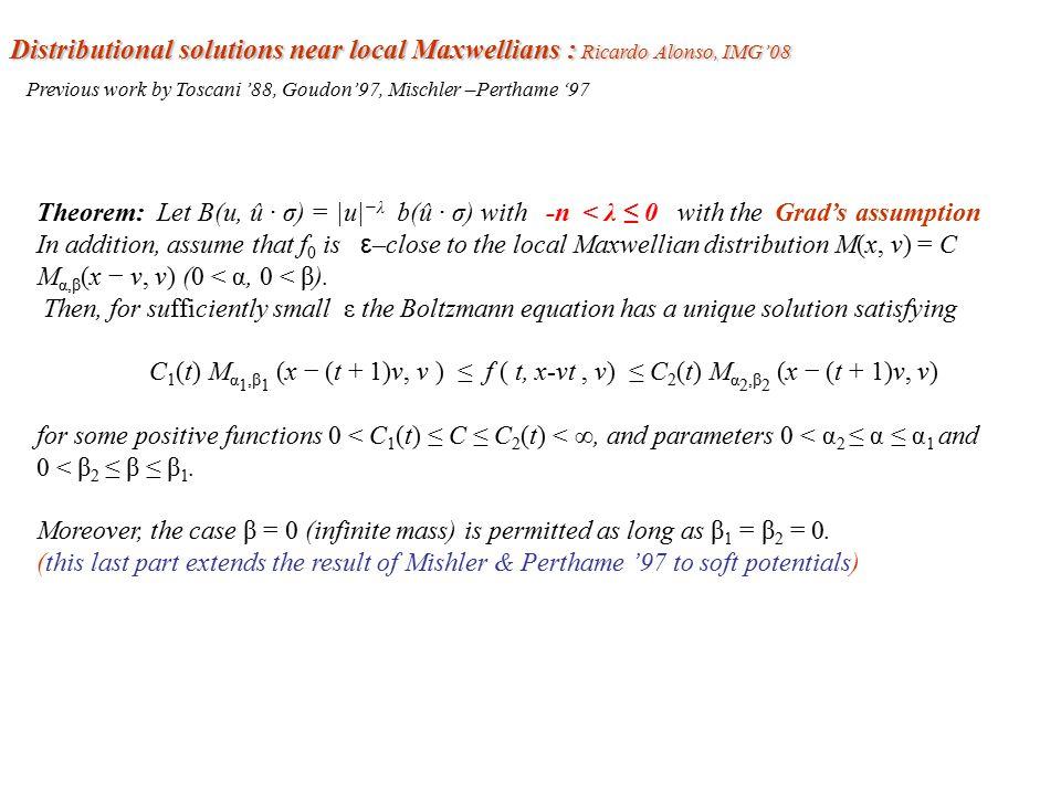 Theorem: Let B(u, û · σ) = |u| −λ b(û · σ) with -n < λ ≤ 0 with the Grad's assumption In addition, assume that f 0 is ε –close to the local Maxwellian distribution M(x, v) = C M α,β (x − v, v) (0 < α, 0 < β).