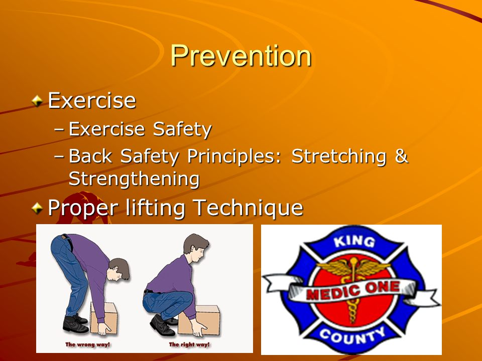 Prevention Exercise –Exercise Safety –Back Safety Principles: Stretching & Strengthening Proper lifting Technique