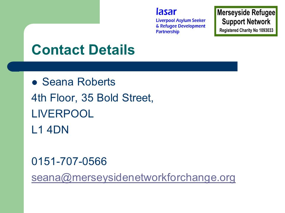 Contact Details Seana Roberts 4th Floor, 35 Bold Street, LIVERPOOL L1 4DN 0151-707-0566 seana@merseysidenetworkforchange.org