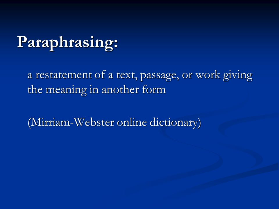 Paraphrasing: a restatement of a text, passage, or work giving the meaning in another form (Mirriam-Webster online dictionary)