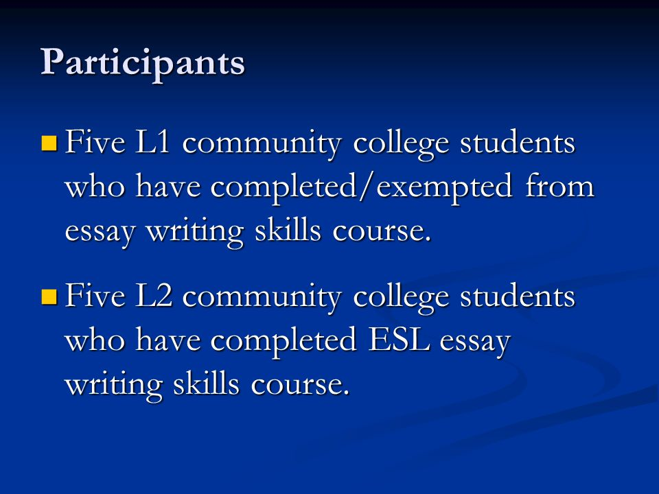 Participants Five L1 community college students who have completed/exempted from essay writing skills course.
