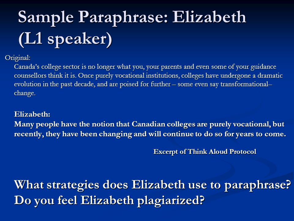Sample Paraphrase: Elizabeth (L1 speaker) Original: Canada's college sector is no longer what you, your parents and even some of your guidance counsellors think it is.