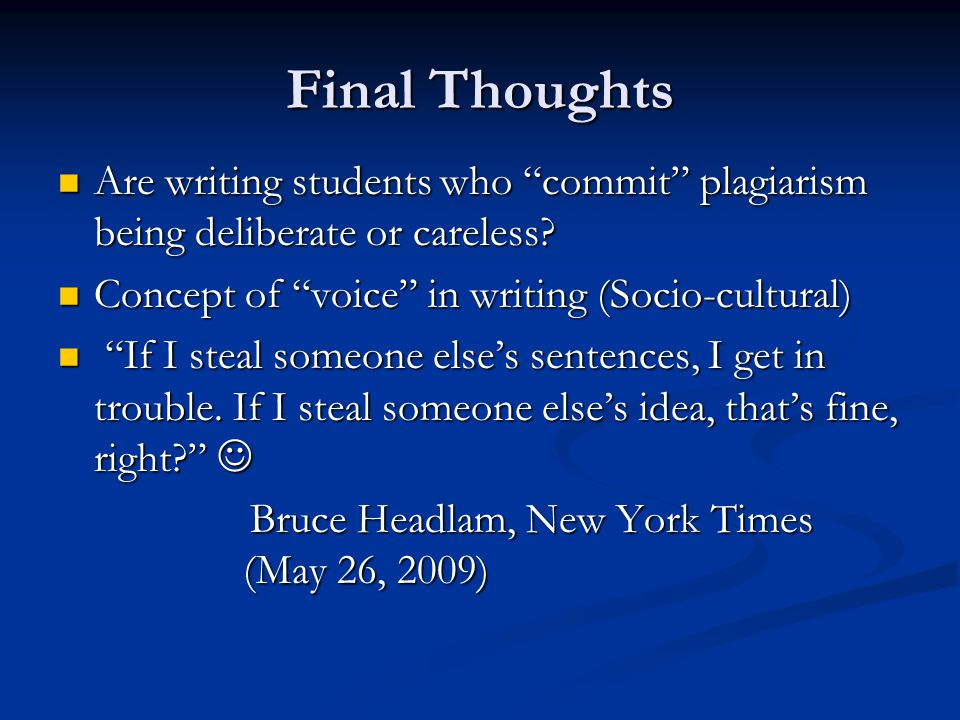 Final Thoughts Are writing students who commit plagiarism being deliberate or careless.