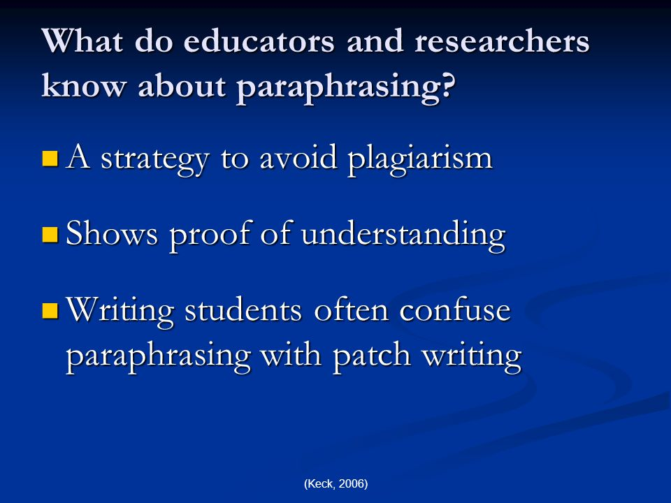 (Keck, 2006) What do educators and researchers know about paraphrasing.