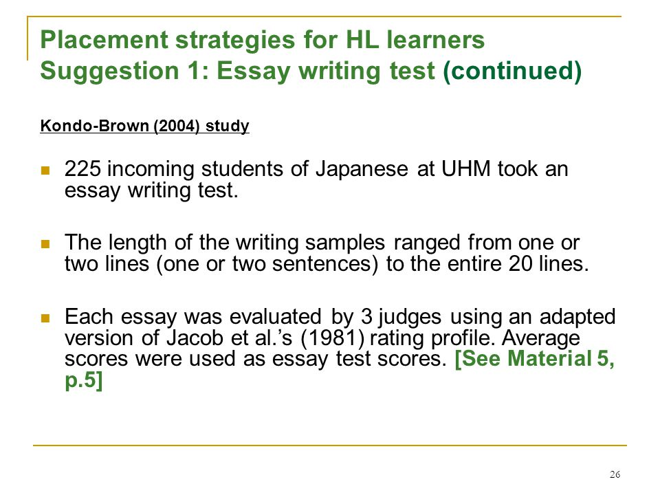 26 Placement strategies for HL learners Suggestion 1: Essay writing test (continued) Kondo-Brown (2004) study 225 incoming students of Japanese at UHM took an essay writing test.