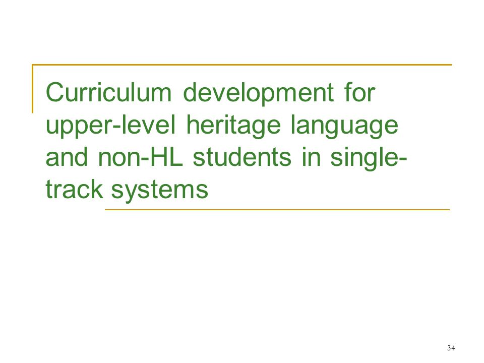 34 Curriculum development for upper-level heritage language and non-HL students in single- track systems