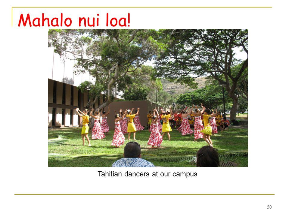 50 Mahalo nui loa! Tahitian dancers at our campus
