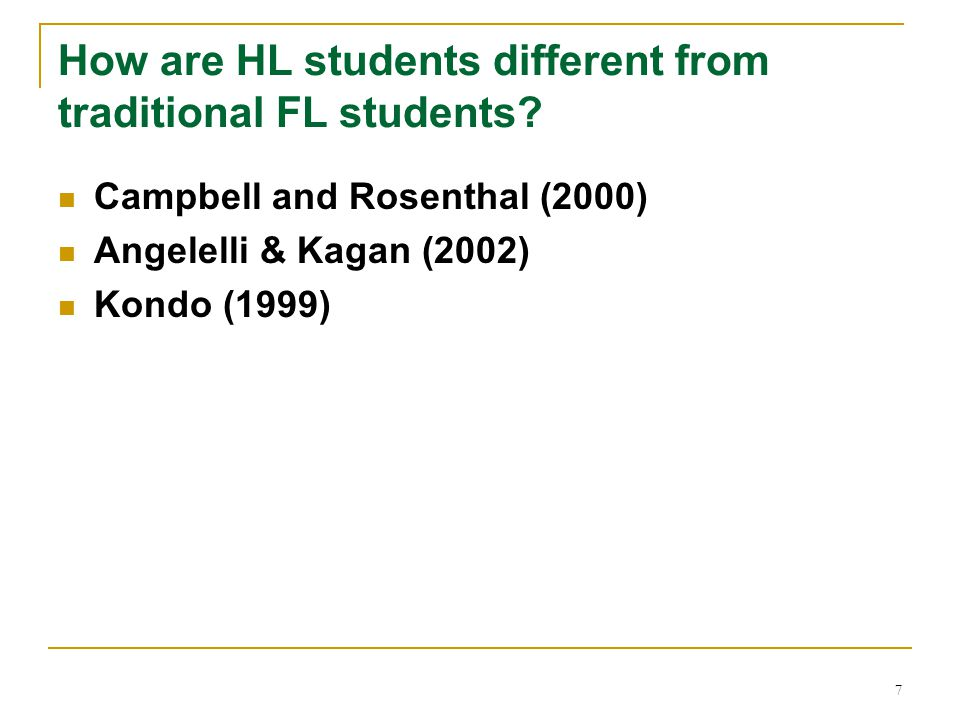 7 How are HL students different from traditional FL students.