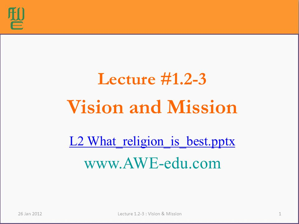 1Lecture : Vision & Mission Lecture #1.2-3 Vision and Mission L2 What_religion_is_best.pptx   26 Jan 2012