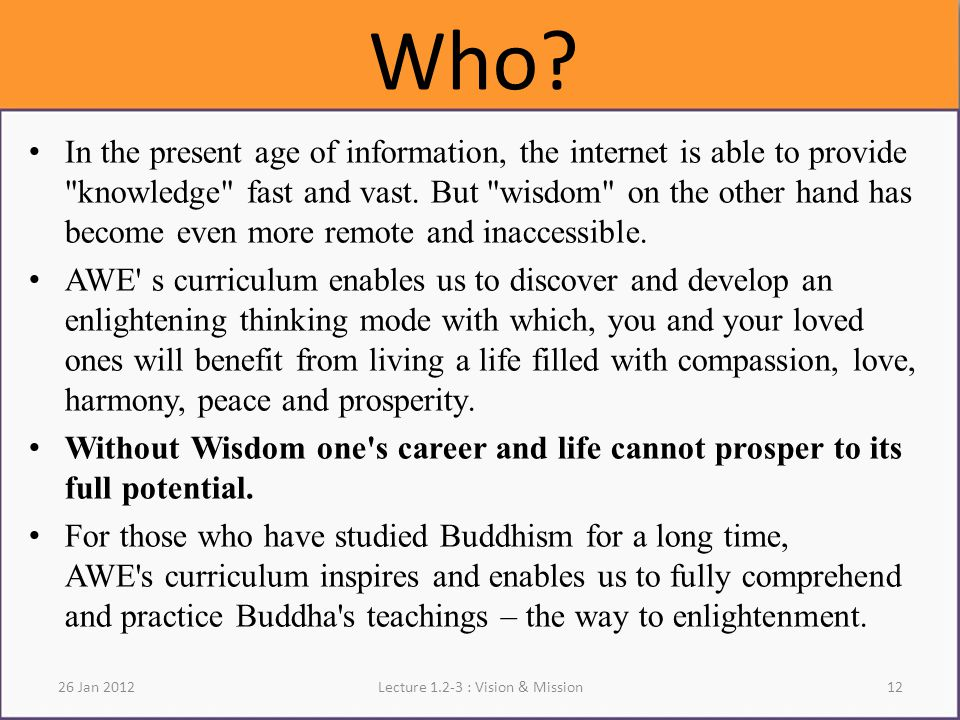 Who.In the present age of information, the internet is able to provide knowledge fast and vast.