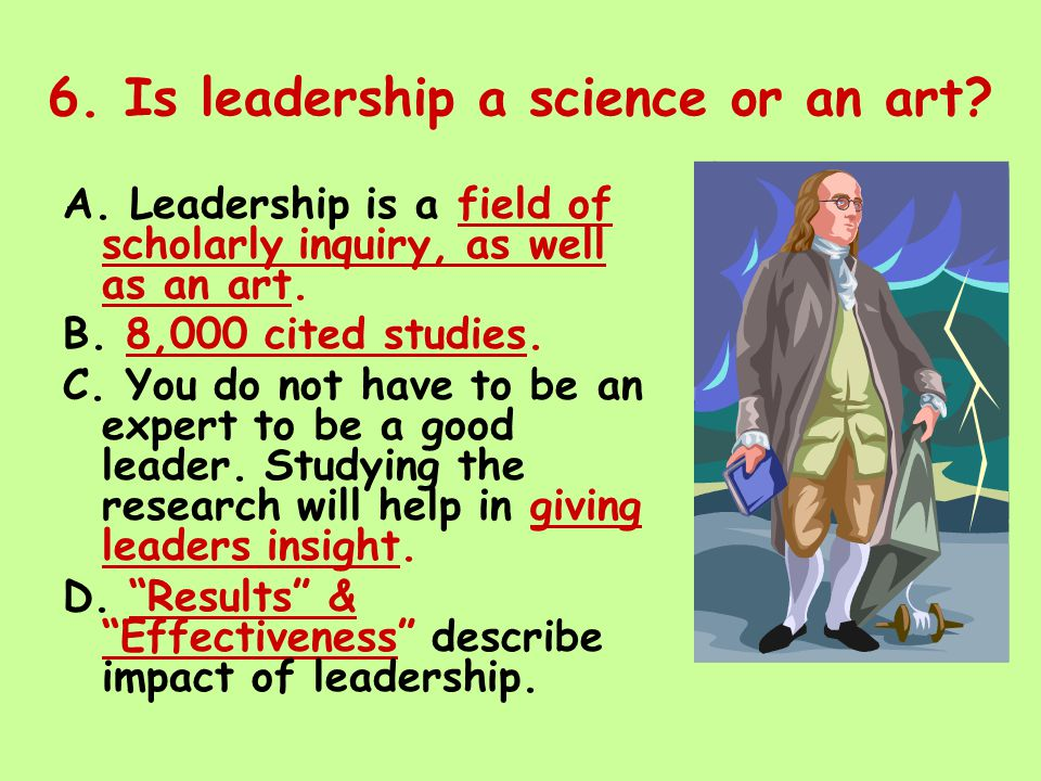 6. Is leadership a science or an art. A.