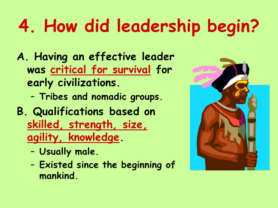 4. How did leadership begin. A.