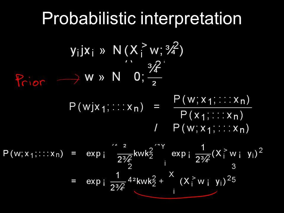 Probabilistic interpretation Likelihood Prior Posterior