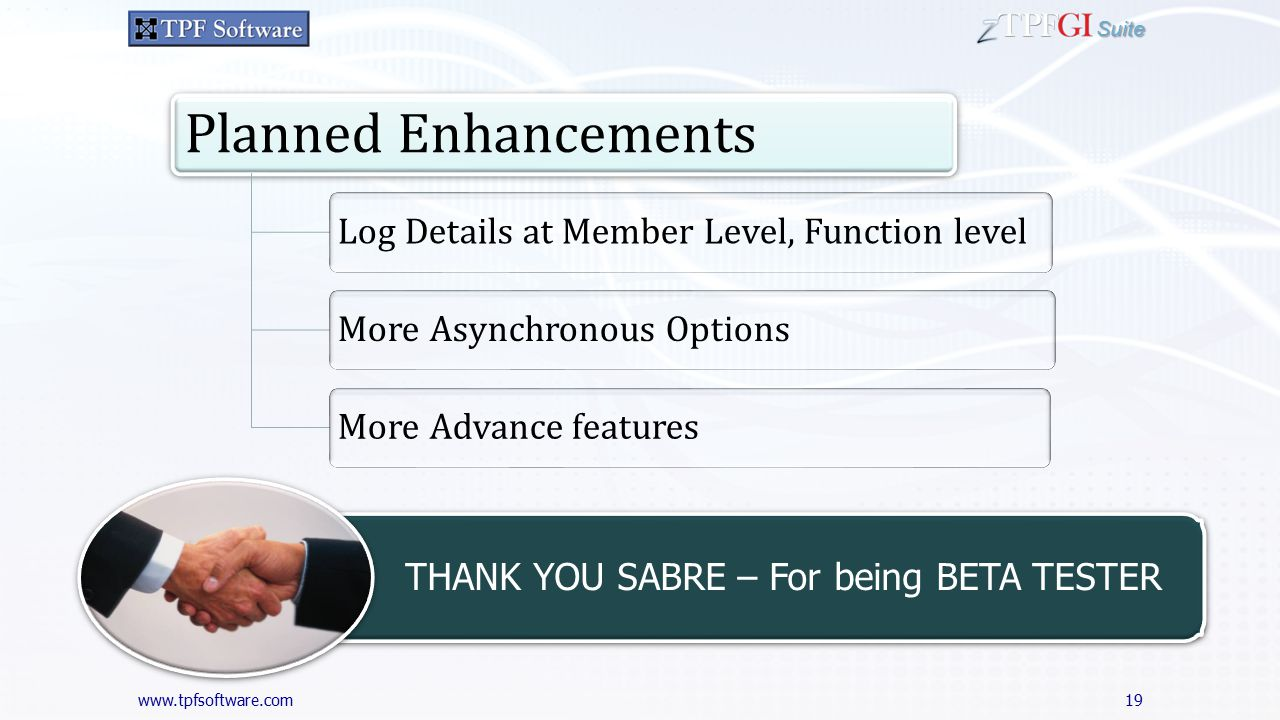 Suite 19 Planned Enhancements Log Details at Member Level, Function levelMore Asynchronous OptionsMore Advance features THANK YOU SABRE – For being BETA TESTER