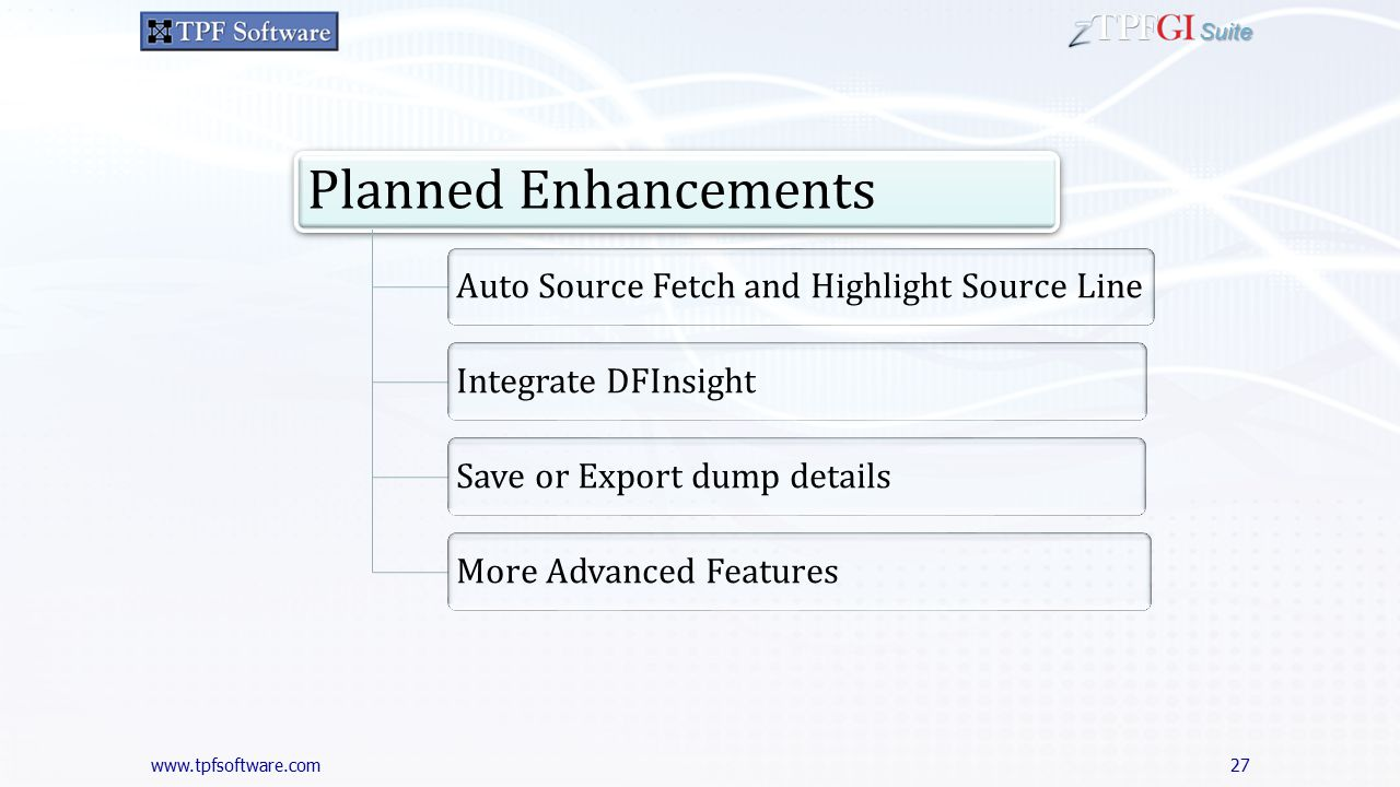 Suite 27 Planned Enhancements Auto Source Fetch and Highlight Source LineIntegrate DFInsightSave or Export dump detailsMore Advanced Features