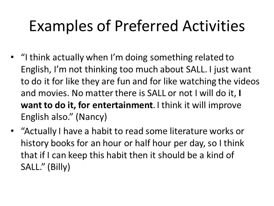 Examples of Preferred Activities I think actually when I'm doing something related to English, I'm not thinking too much about SALL.