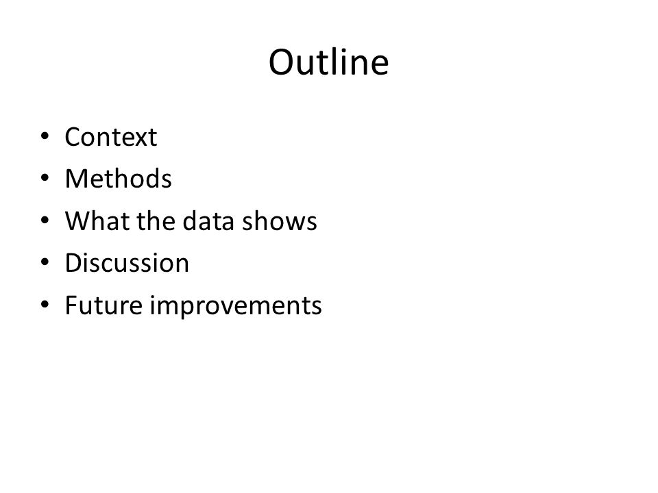 Outline Context Methods What the data shows Discussion Future improvements