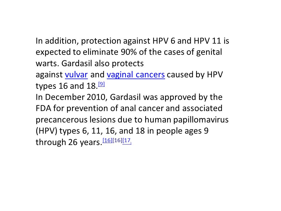 In addition, protection against HPV 6 and HPV 11 is expected to eliminate 90% of the cases of genital warts. Gardasil also protects against vulvar and