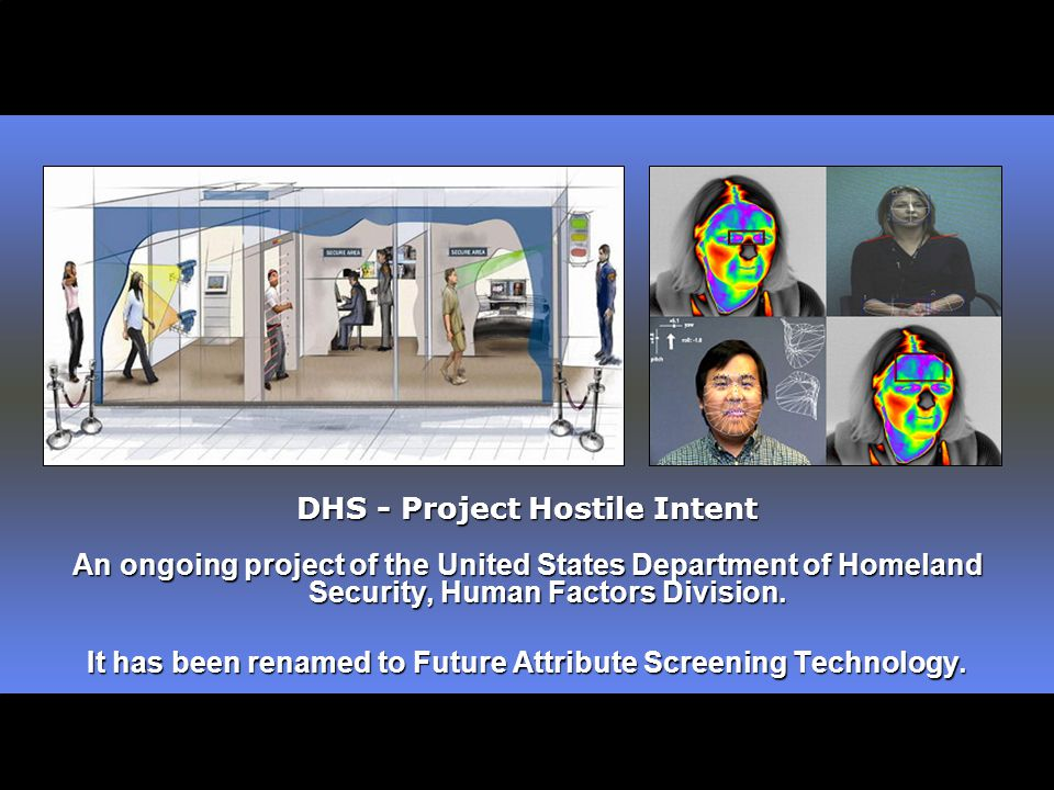 DHS - Project Hostile Intent An ongoing project of the United States Department of Homeland Security, Human Factors Division.