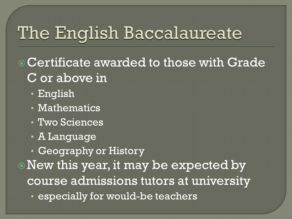 Certificate awarded to those with Grade C or above in English Mathematics Two Sciences A Language Geography or History  New this year, it may be ex