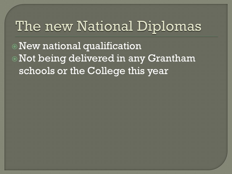  New national qualification  Not being delivered in any Grantham schools or the College this year