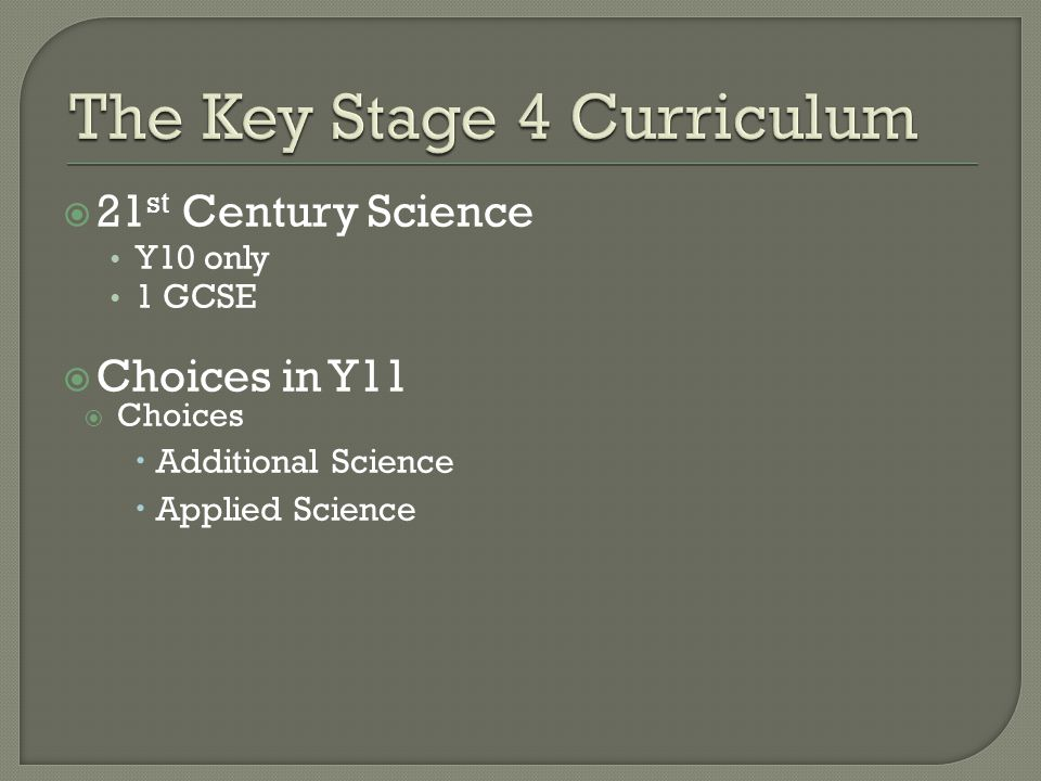  21 st Century Science Y10 only 1 GCSE  Choices in Y11  Choices  Additional Science  Applied Science