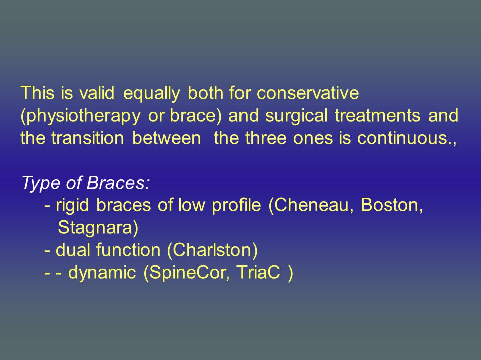 This is valid equally both for conservative (physiotherapy or brace) and surgical treatments and the transition between the three ones is continuous.,