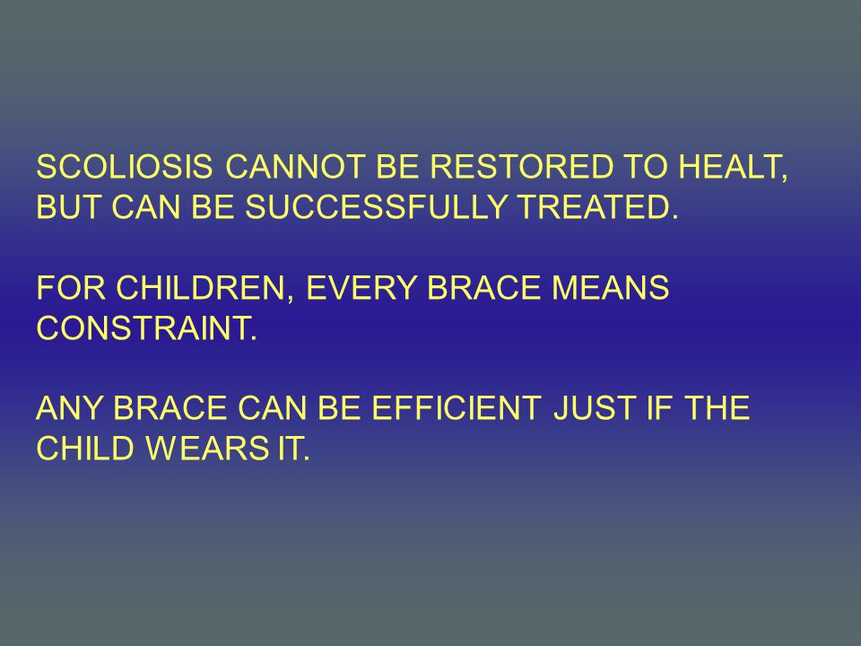 SCOLIOSIS CANNOT BE RESTORED TO HEALT, BUT CAN BE SUCCESSFULLY TREATED.