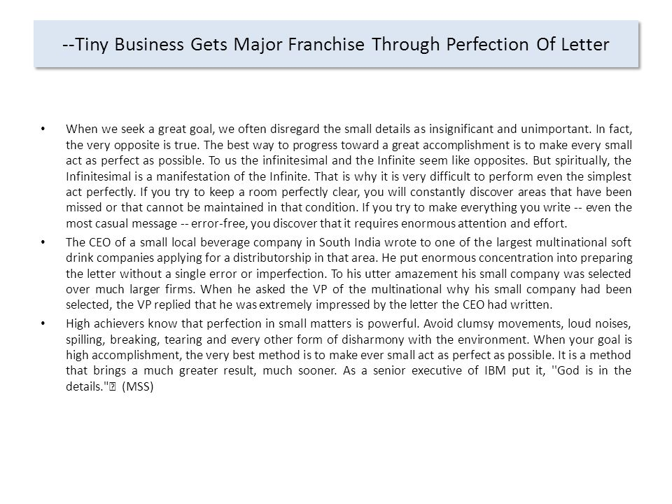 --Tiny Business Gets Major Franchise Through Perfection Of Letter When we seek a great goal, we often disregard the small details as insignificant and unimportant.