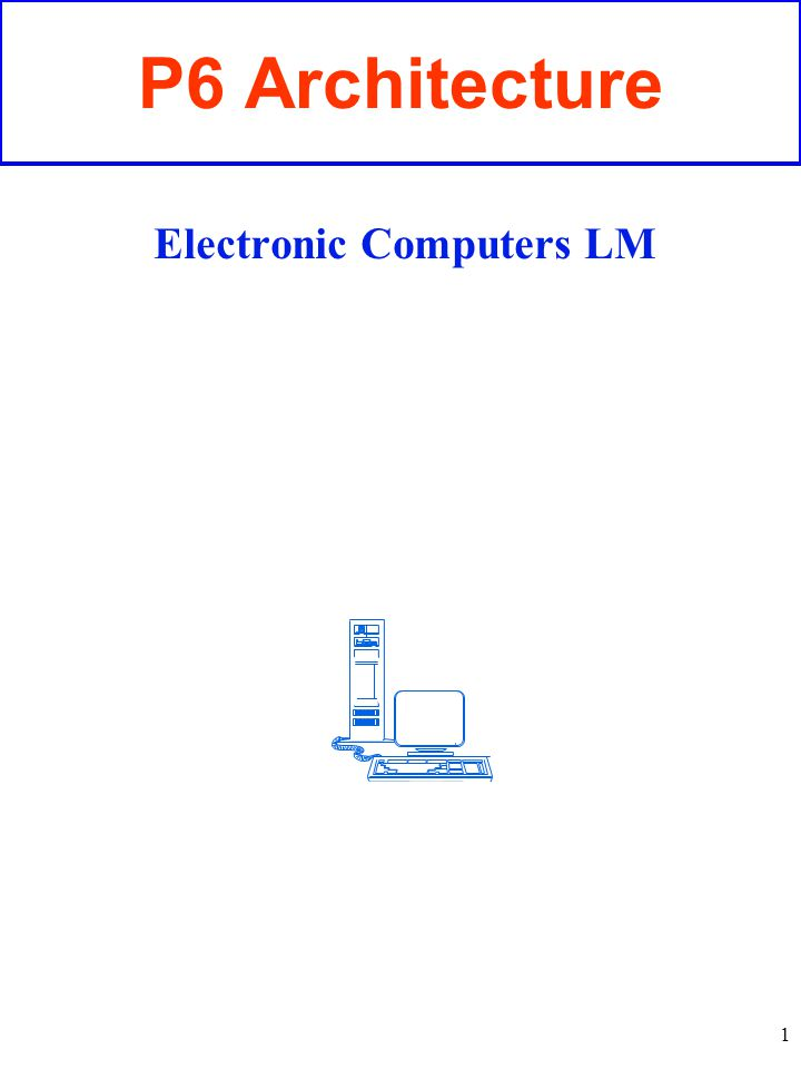 1 P6 Architecture Electronic Computers LM