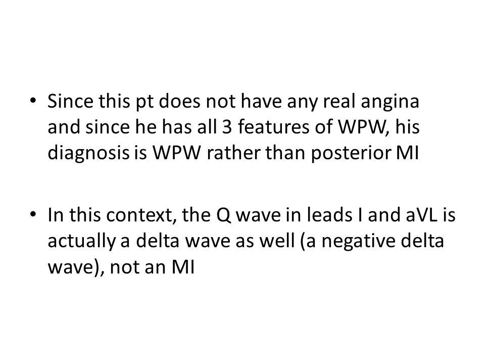 Q=negative delta Q= neg delta slur on the upslope of R= positive delta ST depression 2dary to WPW