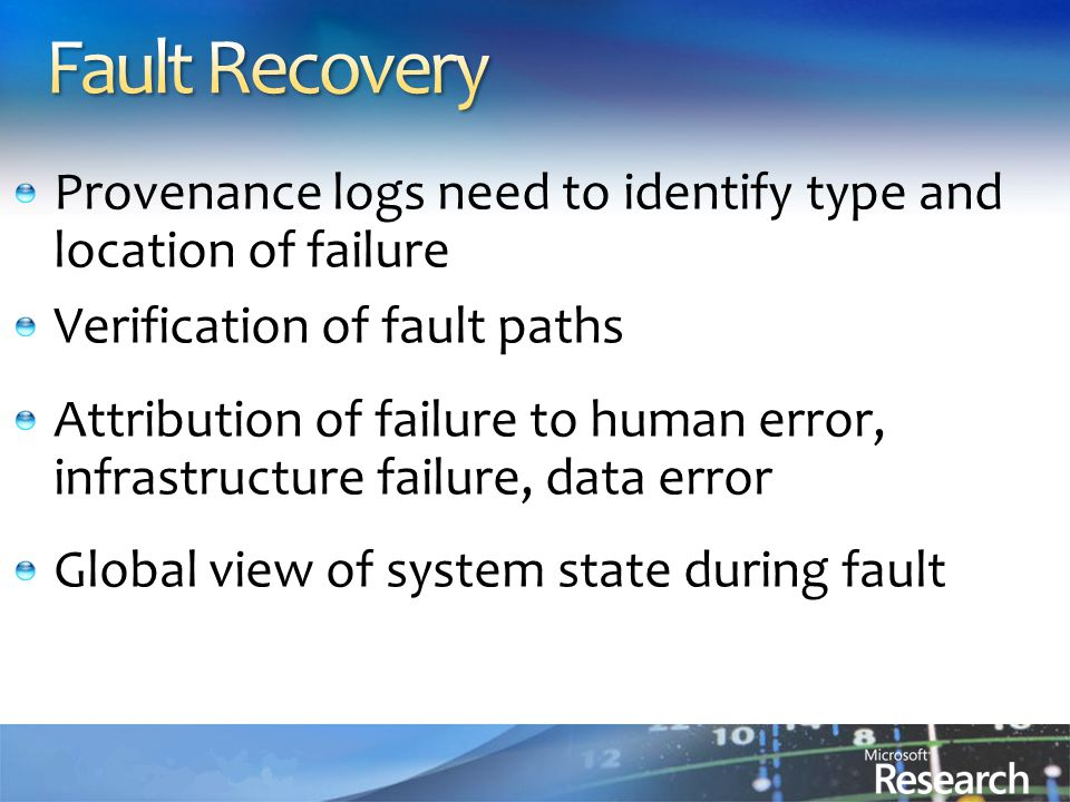 Provenance logs need to identify type and location of failure Verification of fault paths Attribution of failure to human error, infrastructure failure, data error Global view of system state during fault