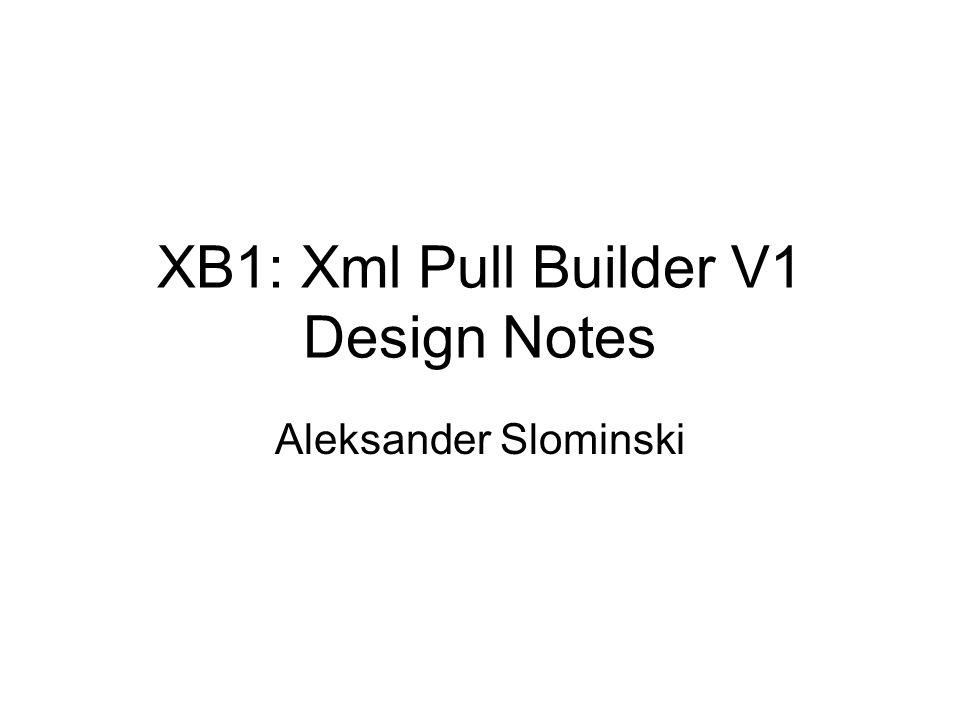 XB1: Xml Pull Builder V1 Design Notes Aleksander Slominski