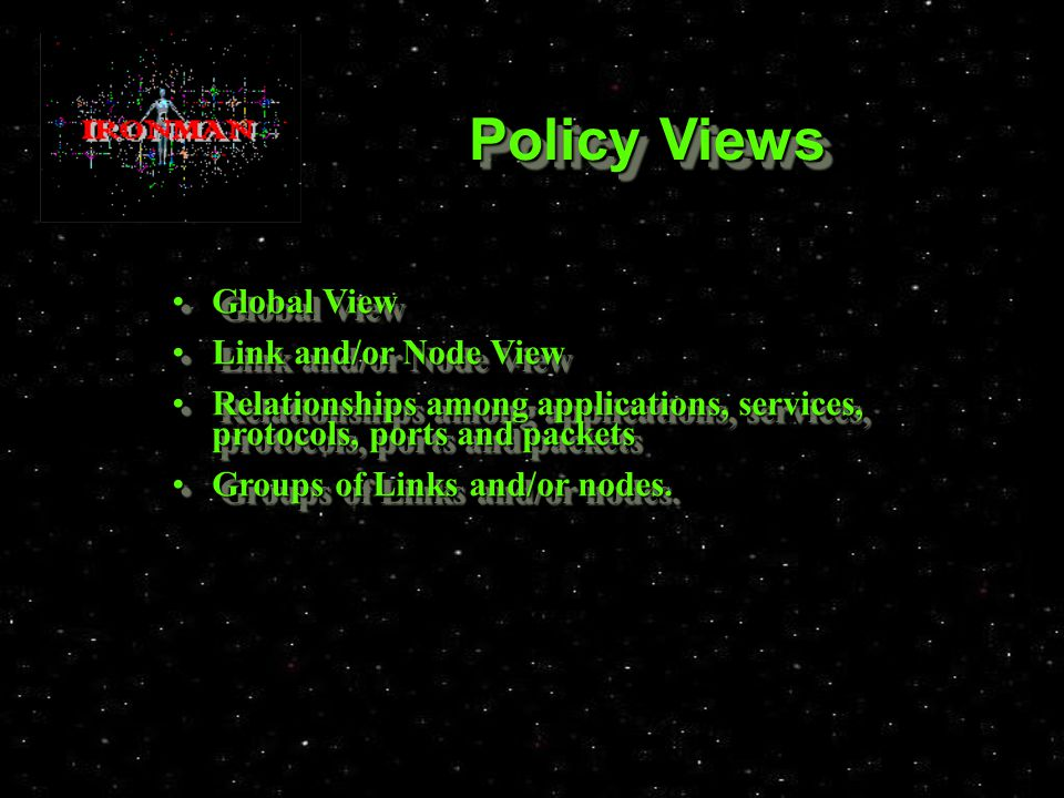 Policy Views Global ViewGlobal View Link and/or Node ViewLink and/or Node View Relationships among applications, services, protocols, ports and packetsRelationships among applications, services, protocols, ports and packets Groups of Links and/or nodes.Groups of Links and/or nodes.