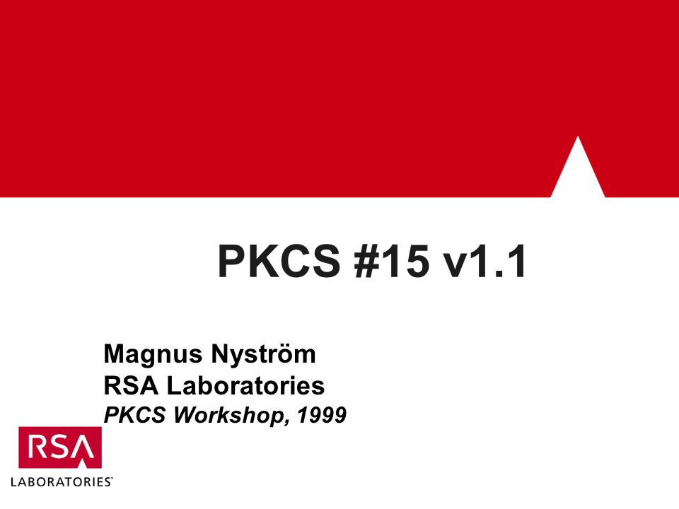 PKCS #15 v1.1 Magnus Nyström RSA Laboratories PKCS Workshop, 1999