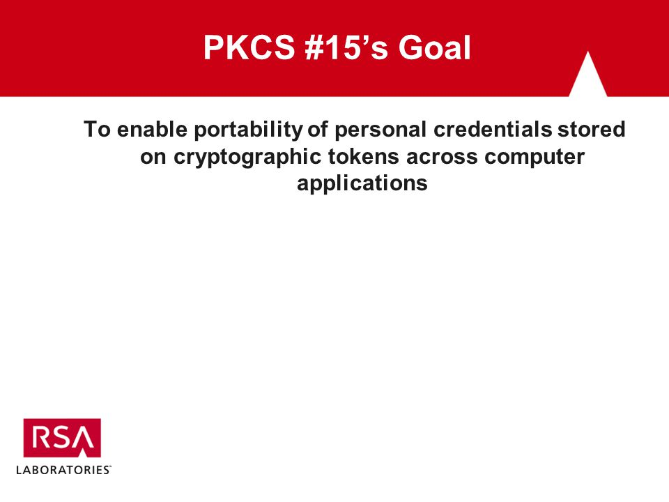PKCS #15's Goal To enable portability of personal credentials stored on cryptographic tokens across computer applications