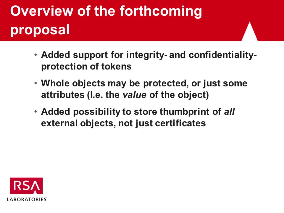 Overview of the forthcoming proposal Added support for integrity- and confidentiality- protection of tokens Whole objects may be protected, or just some attributes (I.e.