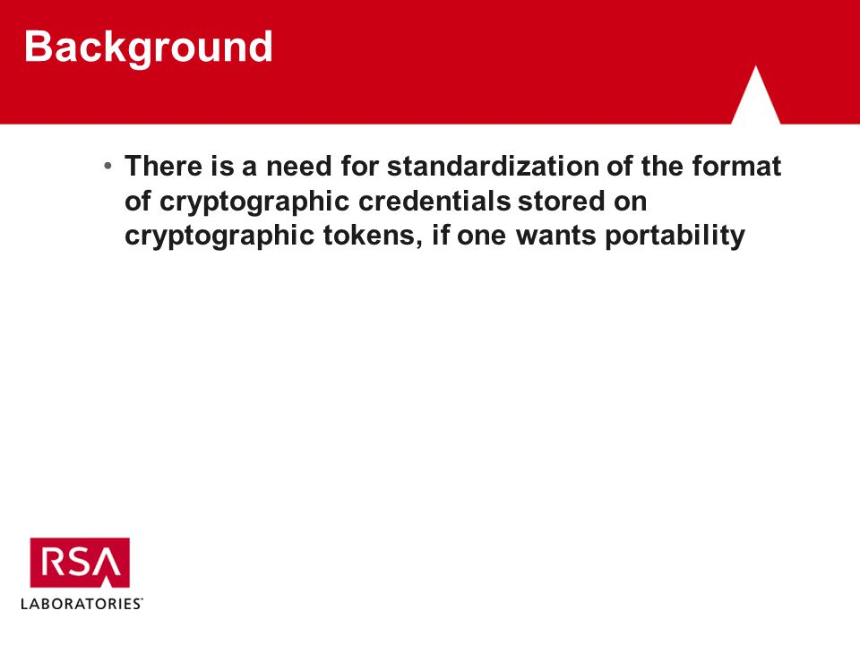 Background There is a need for standardization of the format of cryptographic credentials stored on cryptographic tokens, if one wants portability