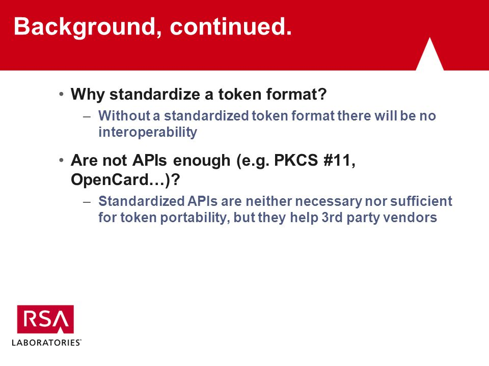 Background, continued. Why standardize a token format.