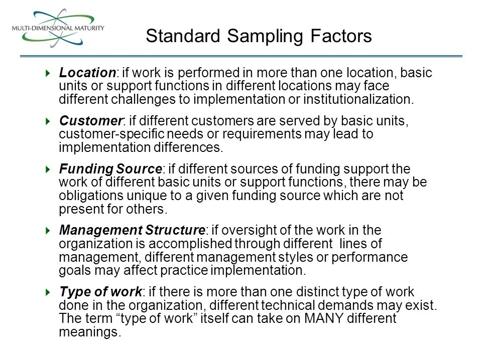 Standard Sampling Factors  Location: if work is performed in more than one location, basic units or support functions in different locations may face different challenges to implementation or institutionalization.